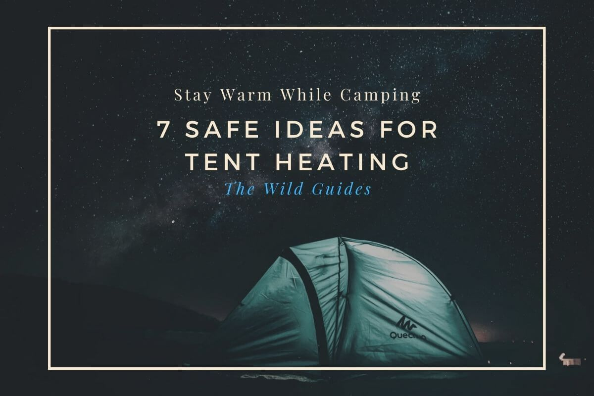 Stay Warm While Camping: 7 Safe Ideas for Tent Heating